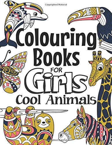 Colouring Books For Girls Cool Animals: For Girls Aged 6-12