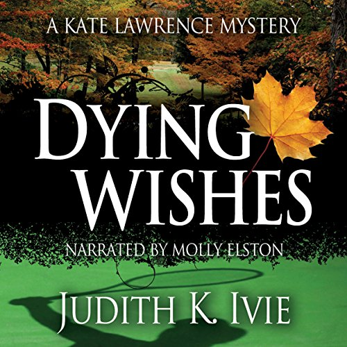 Dying Wishes     The Kate Lawrence Mysteries, Book 5              By:                                                                                                                                 Judith K. Ivie                               Narrated by:                                                                                                                                 Molly Elston                      Length: 5 hrs and 50 mins     6 ratings     Overall 4.2