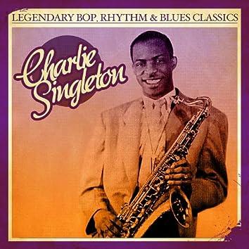 Legendary Bop Rhythm & Blues Classics: Charlie Singleton (Digitally Remastered)