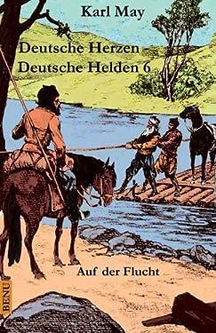 Deutsche Herzen - Deutsche Helden 6 Auf der Flucht: Abenteuerroman (Volume 6) (German Edition)