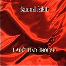 I Ain't Had Enough