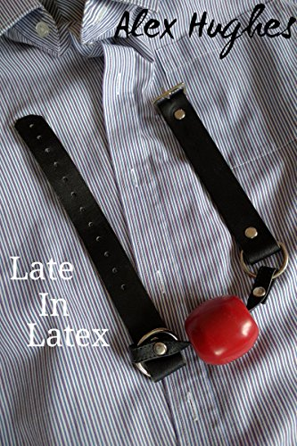 Late in Latex: A BDSM tale (English Edition)