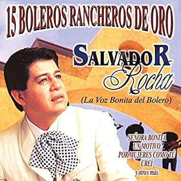 15 Boleros Rancheros de Oro - Salvador Rocha, La Voz Bonita del Bolero