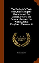 The Zoologist's Text-book, Embracing the Characters of the Classes, Orders, and Genera, of Almost the Whole Animal Kingdom .. Volume v 11