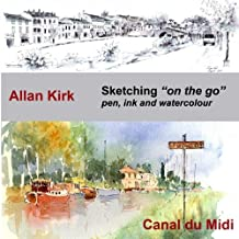 Sketching on the go - Canal du Midi: Pen, Ink and Watercolour (A Sketcher's Guide) (Volume 2)