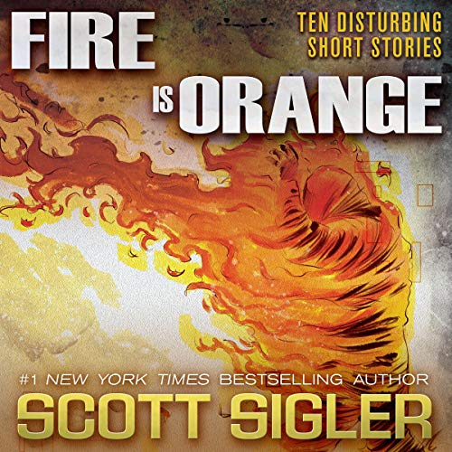 Fire Is Orange: Ten Disturbing Short Stories: The Color Series, Book 3