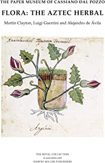 Flora: The Aztec Herbal (THE PAPER MUSEUM OF CASSIANO DAL POZZO. SERIES B: NATURAL HISTORY)