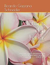 Relatório das Férias: Um relato simples e divertido da rotina de férias de duas irmãs e seu pai no verão de 2019 (Volume) (Portuguese Edition)