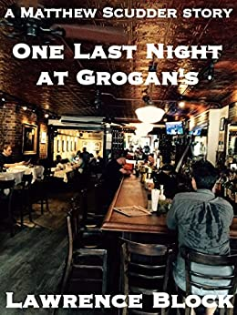 One Last Night at Grogan's (A Matthew Scudder Story Book 11) by [Lawrence Block]