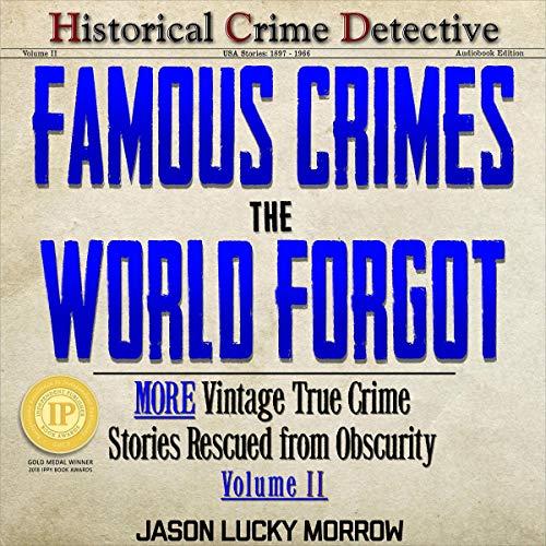 Famous Crimes the World Forgot Volume II audiobook cover art