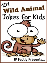 101 Wild Animal Jokes for Kids. Short, Funny, Clean and Corny Kid's Jokes - Fun with the Funniest Lame Jokes for all the F...