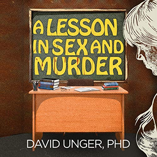 A Lesson in Sex and Murder                   By:                                                                                                                                 David Unger                               Narrated by:                                                                                                                                 Scott R Smith                      Length: 8 hrs and 13 mins     1 rating     Overall 1.0