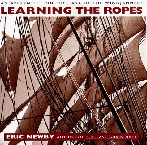 Learning The Ropes: An Apprentice On The Last Of The Windjammers By Eric Newby (1999-09-07)