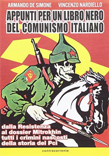 Appunti per un libro nero del comunismo italiano. Dalla resistenza al dossier Mitrokhin tutti i crimini nascosti della storia del Pci