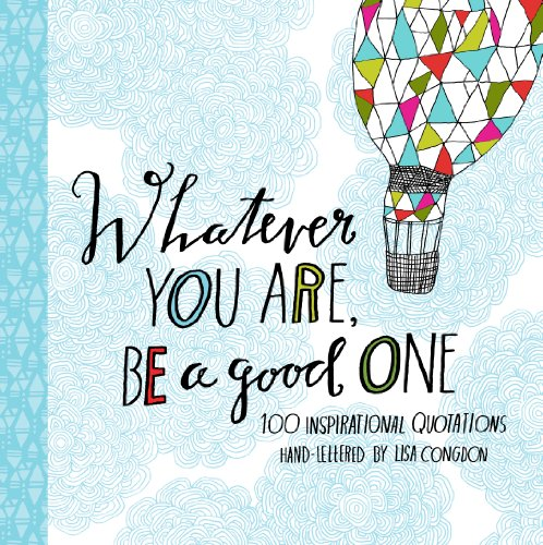 Whatever You Are, Be a Good One: 100 Inspirational Quotations Hand-Lettered by Lisa Congdon (English Edition)