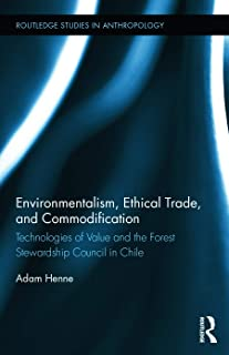 Environmentalism, Ethical Trade, and Commodification: Technologies of Value and the Forest Stewardship Council in Chile