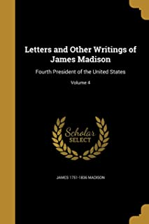 Letters and Other Writings of James Madison: Fourth President of the United States; Volume 4