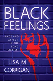 Black Feelings: Race and Affect in the Long Sixties