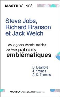 Steve Jobs, Richard Branson et Jack Welch : les leçons incontournables de trois patrons emblématiques: Edition spéciale : management et entrepreunariat (French Edition)