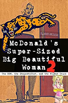 The BBW, the Shapeshifter, and the Flower Truck: McDonald's Super-Sized Big Beautiful Woman (BBW, Nagua, Shapeshifter. Hupig, Hucow) (McDonald's Super-Sized Big Beautiful Woman Book Series 2) by [Red Pesca, SPANKable Productions]