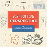 Just for Fun: Perspective: More than 100 fun and simple step-by-step projects for learning the art of basic perspective
