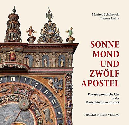 Sonne, Mond und zwölf Apostel: Die Astronomische Uhr in der Marienkirche zu Rostock