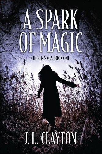 Book: A Spark Of Magic - Chosen Saga Book One by J. L. Clayton