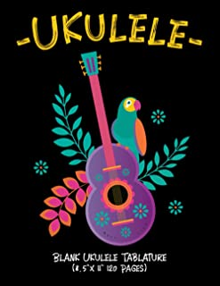 """Ukulele Blank Ukulele Tablature (8.5"""" x 11"""" 120 Pages): Blank Ukulele TAB And Notation, For Composing & Writing Ukulele Mu..."""