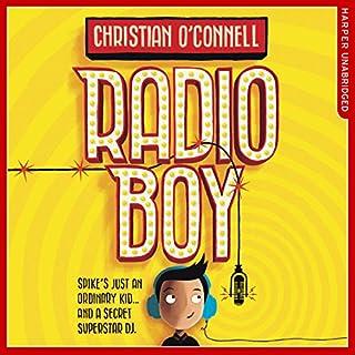 Radio Boy     Radio Boy, Book 1              By:                                                                                                                                 Christian O'Connell                               Narrated by:                                                                                                                                 Christian O'Connell                      Length: 4 hrs and 41 mins     91 ratings     Overall 4.7