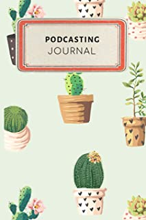 Podcasting Journal: Cute Cactus Succulents Dotted Grid Bullet Journal Notebook - 100 pages 6 x 9 inches Log Book (My Passion Hobbies Series Volume 29)