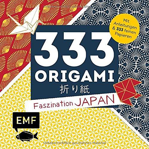 333 Origami – Faszination Japan: Mit Anleitungen und 333 feinen Papieren – von floralen bis traditionellen Mustern