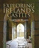 Exploring Ireland's Castles - Tarquin Blake