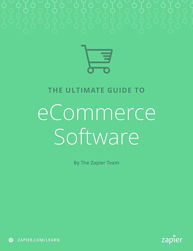 あえて虎マングルThe Ultimate Guide to eCommerce Software: Everything you need to start an online business (Zapier App Guides Book 8) (English Edition)