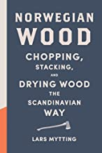 Norwegian Wood: Chopping, Stacking, and Drying Wood the Scandinavian Way PDF