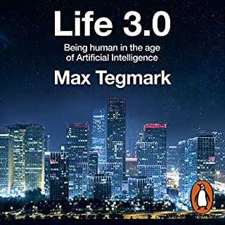 Life 3.0                   By:                                                                                                                                 Max Tegmark                               Narrated by:                                                                                                                                 Rob Shapiro                      Length: 13 hrs and 29 mins     526 ratings     Overall 4.6