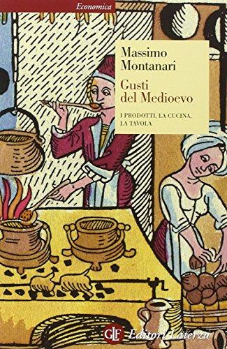 Gusti del Medioevo. I prodotti, la cucina, la tavola