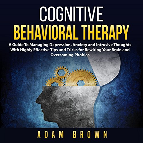 Cognitive Behavioral Therapy     A Guide to Managing Depression, Anxiety and Intrusive Thoughts with Highly Effective Tips and Tricks for Rewiring Your Brain and Overcoming Phobias              Written by:                                                                                                                                 Adam Brown                               Narrated by:                                                                                                                                 Nick Dolle                      Length: 33 mins     Not rated yet     Overall 0.0