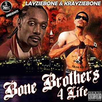 Bone Brothers 4 Life by LayzieBone & KrayzieBone