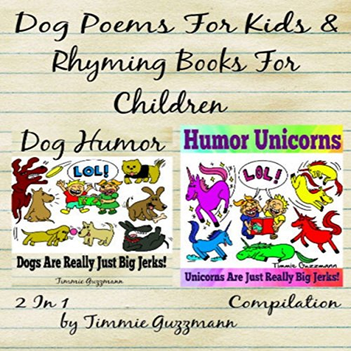 Dog Poems for Kids: Rhyming Books for Children     Dog & Unicorn Jerks: 2 in 1 Compilation (Just Really Big Jerks Series)              By:                                                                                                                                 Timmie Guzzmann                               Narrated by:                                                                                                                                 Chelsea Lee Rock                      Length: 20 mins     1 rating     Overall 5.0