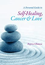 A Personal Guide to Self-Healing, Cancer and Love