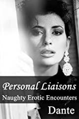 Personal Liaisons: Naughty Erotic Encounters Kindle Edition