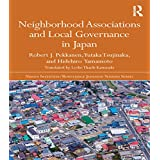 Neighborhood Associations and Local Governance in Japan (Nissan Institute/Routledge Japanese Studies) (English Edition)