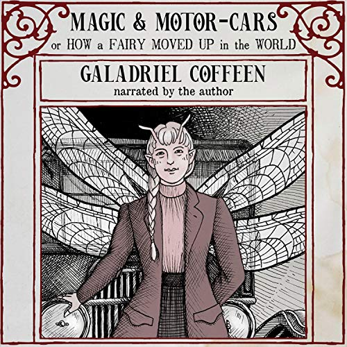 Magic & Motor-Cars: Or How a Fairy Moved Up in the World Audiobook By Galadriel Coffeen cover art