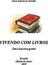 Vivendo com Livros: uma loucura gentil (Pensamento Político Livro 16)