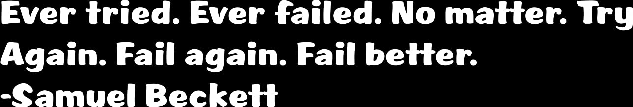 Design with Vinyl Ever tried. Ever failed. Try Again. Fail again. Fail better. Samuel Beckett Inspirational Life Quote Vinyl Wall Decal Size : 12x40 Color : White White
