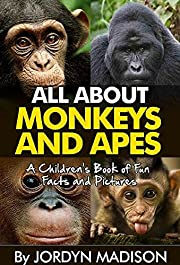 All About Monkeys and Apes - Gorillas, Orangutans, Baboons, Chimps, Baboons, Gibbons and More!: Another 'All About' Book in the Children's Picture and ... Books - Animals, Gorillas and Apes)
