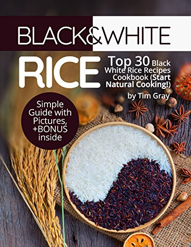 Black&White Rice: Top 30 Black White Rice Recipes Cookbook (Start Natural Cooking!) by [Tim Gray]