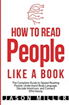 How to Read People Like a Book: The Complete Guide to Speed-Reading People, Understand Body Language, Decode Intentions, a...