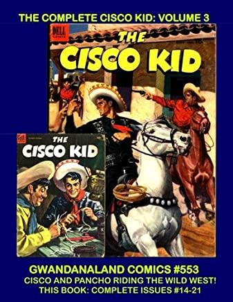 The Complete Cisco Kid: Volume 3: Gwandanaland Comics #553 --- The Light-Hearted Thrilling Exploits of Cisco and Pancho as They Ride The West -- This Book: Complete Issues #14-20