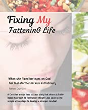 Fixing My Fattening Life: An Inspiring True Story of Success and Everything You need to Know to lose Weight Without Stress (Volume 1)